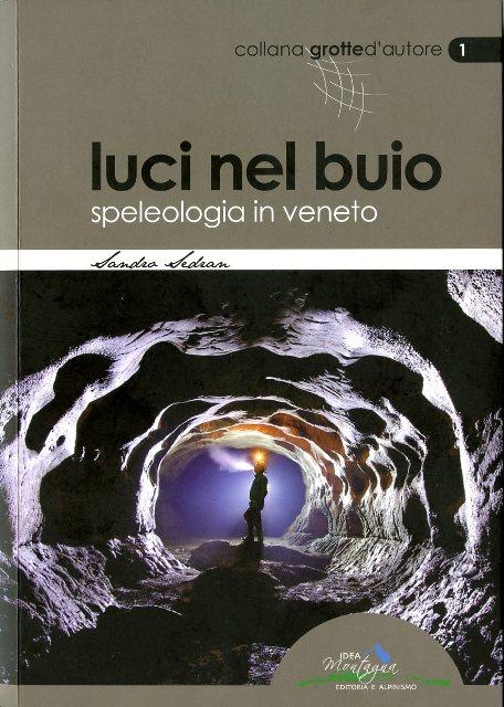 Sandro Sedran, Luci nel Buio - Speleologia in Veneto